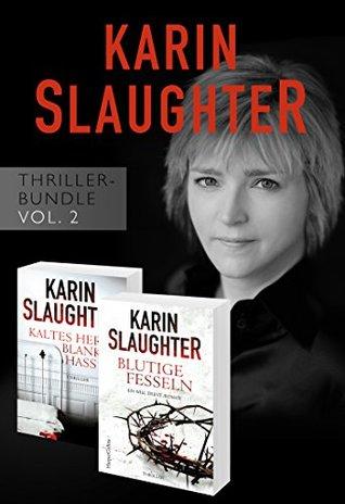 Karin Slaughter Thriller-Bundle Vol. 2 (Kaltes Herz, blanker Hass/Blutige Fesseln)