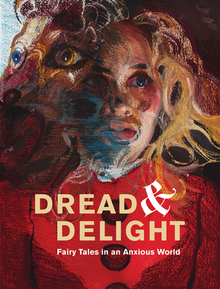 Dread and Delight: Fairy Tales in an Anxious World