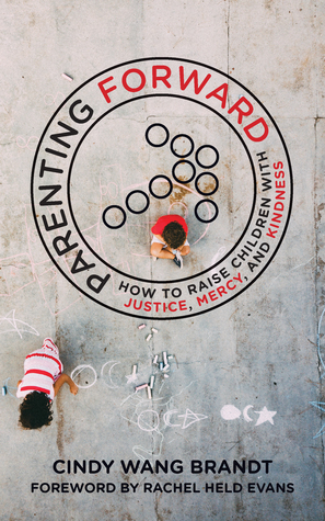 Parenting Forward: How to Raise Children with Justice, Mercy, and Kindness