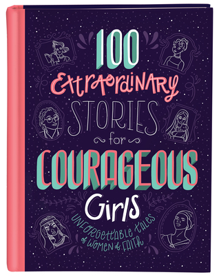 100 Extraordinary Stories for Courageous Girls