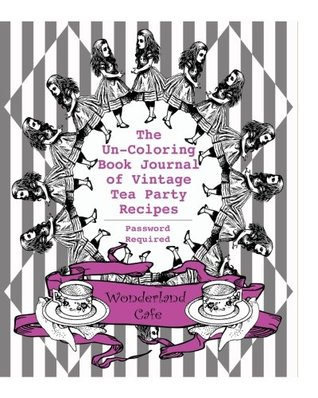 The Un-Coloring Book Journal of Vintage Tea Party Recipes (Password Required): Pretty in Pink Edition
