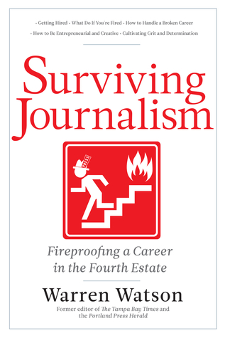 Surviving Journalism: Fireproofing a Career in the Fourth Estate