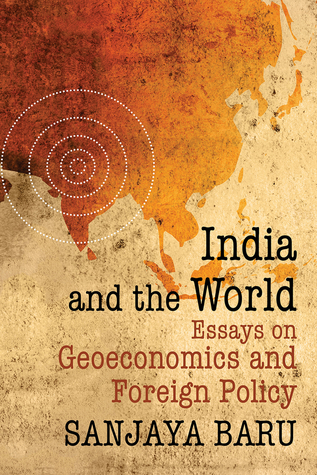India and the World: Essays on Geo-economics and Foreign Policy