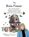 The Brain Pioneer: The True Story of How Barbara Arrowsmith-Young Used Brain Science to Help Children with Learning Disabilities