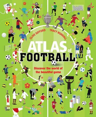 Atlas of Football: Discover the World of the Beautiful Game