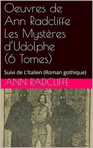 Oeuvres de Ann Radcliffe Les Mystères d'Udolphe (6 Tomes): Suivi de L'Italien (Roman gothique)