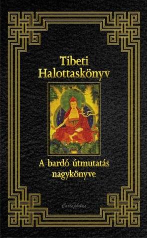 Tibeti halottaskönyv - A Bardó útmutatás nagykönyve
