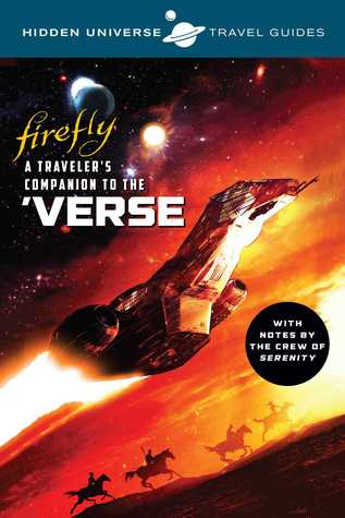 Hidden Universe Travel Guides: Firefly: A Traveler's Companion to the 'Verse