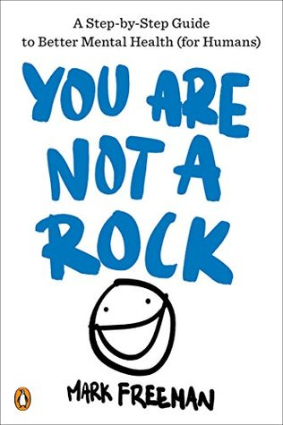 You Are Not a Rock: A Step-by-Step Guide to Better Mental Health