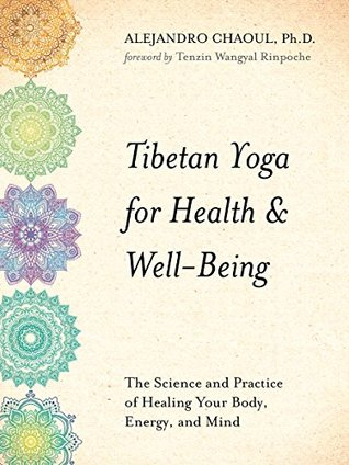 Tibetan Yoga for Health & Well-Being: The Science and Practice of Healing Your Body, Energy, and Mind