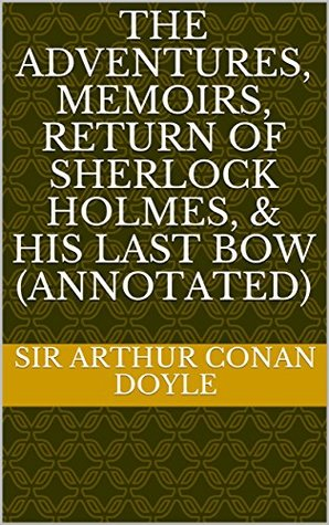 The Adventures, Memoirs, Return of Sherlock Holmes, & His Last Bow (Annotated)