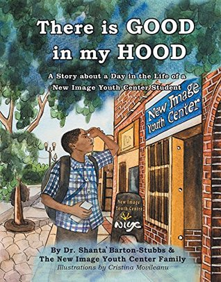 There Is Good in My Hood: A Story About a Day in the Life of a New Image Youth Center Student
