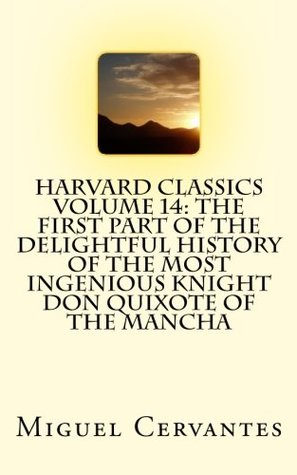 Harvard Classics Volume 14: The First Part of the Delightful History of the Most Ingenious Knight Don Quixote of the Mancha