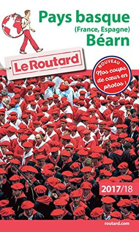 Guide du Routard Pays basque (France, Espagne) Béarn 2017/18