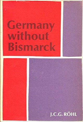 Germany without Bismarck: The Crisis of Government in the Second Reich, 1890-1900
