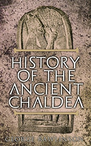 History of the Ancient Chaldea: With Maps, Photos & Illustrations