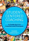 Student-Centered Coaching: A Guide for K–8 Coaches and Principals