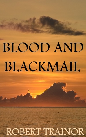 Blood and Blackmail by Robert Trainor
