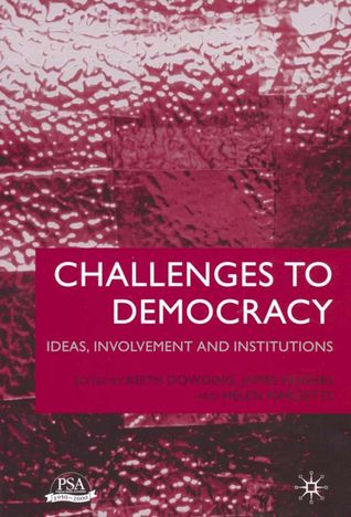 Challenges to Democracy: Ideas, Involvement, and Institutions