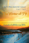 Sleeping Moose Saga Part Two -The Winter of '79: Journals of a Wilderness Wife