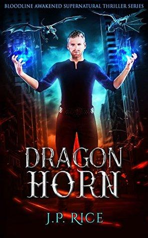 Dragon Horn, Bloodline Awakened Book 1 - J.P. Rice