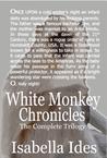 White Monkey Chronicles by Isabella Ides