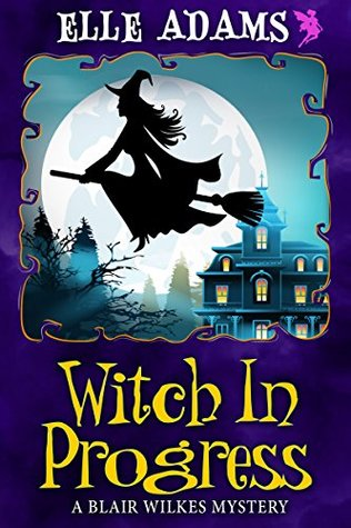 Witch in Progress (A Blair Wilkes Mystery #1)