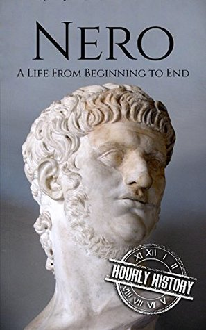 Nero: A Life From Beginning to End