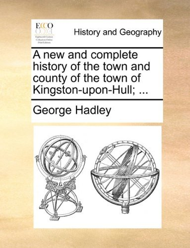 A new and complete history of the town and county of the town of Kingston-upon-Hull.