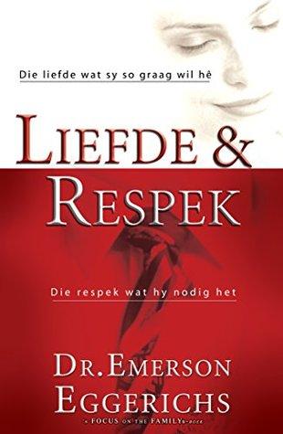 Liefde en respek (eBoek): Die liefde wat sy so graag wil he. Die respek wat hy so nodig het.