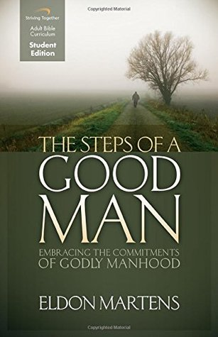 The Steps of a Good Man (Student Edition): Embracing the Commitments of Godly Manhood