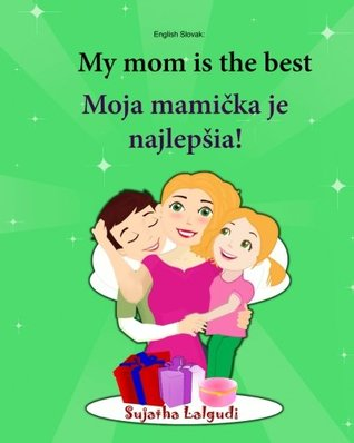 English Slovak: My mom is the best: Children's Picture Book English-Slovak (Bilingual Edition), Slovak children book, Childrens book in Slovak (Slovak ... (Bilingual Slovak picture books for children)