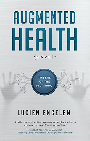 """Augmented Health(care)™: """"the end of the beginning""""."""