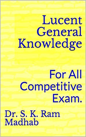 Lucent General Knowledge: For All Competitive Exam.