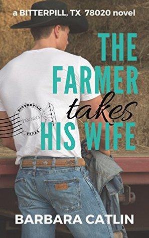 The Farmer Takes His Wife (Bitterpill, Texas 78020 series: Book 2)
