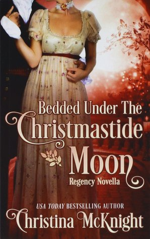 Bedded Under the Christmastide Moon by Christina McKnight
