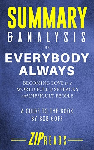 Summary & Analysis of Everybody Always: Becoming Love in a World Full of Setbacks and Difficult People | A Guide to the Book by Bob Goff