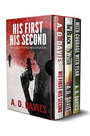 Alicia Friend Investigations Books 1-3 Box Set: His First His Second, In Black In White, With Courage With Fear: A Three-Book Mystery Thriller Anthology