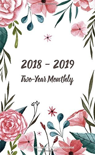 2018 - 2019 Two-Year Monthly Planner 24-Month Calendar: 2018 - 2019 Two Year Monthly Pocket Planner | 2 Year Pocket Calendar | Agenda Schedule ... Cover (24 Month Calendar Planner) (Volume 1)