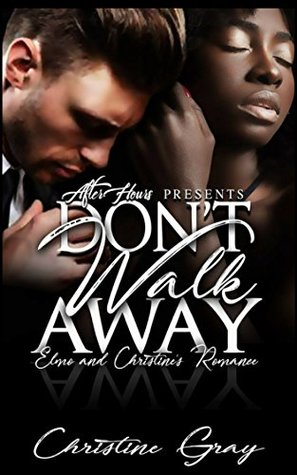 Don't Walk Away Elmo and Cristine's Romance (A Second Chance Romance) by Christine Gray