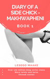 Diary of a Side Chick - Makhwapheni Book 1 by Lesego Maake