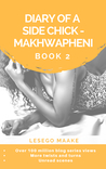 Diary of a Side Chick - Makhwapheni Book 2 by Lesego Maake