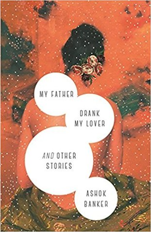 My Father Drank My Lover and Other Stories