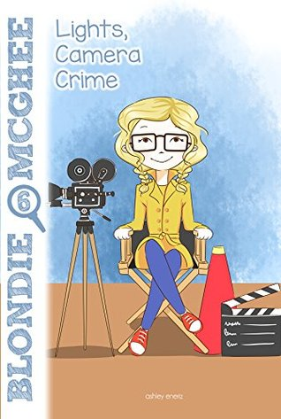 Lights, Camera, Crime: Blondie McGhee Detective Series: Funny Detective Mystery Series for Girls