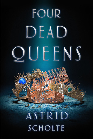3 Reasons To Read…Four Dead Queens by Astrid Scholte