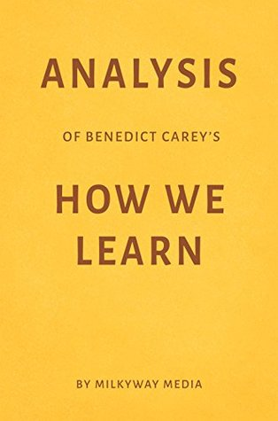 Analysis of Benedict Carey's How We Learn by Milkyway Media