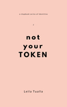 not your token: (a chapbook series of identities) vol 1