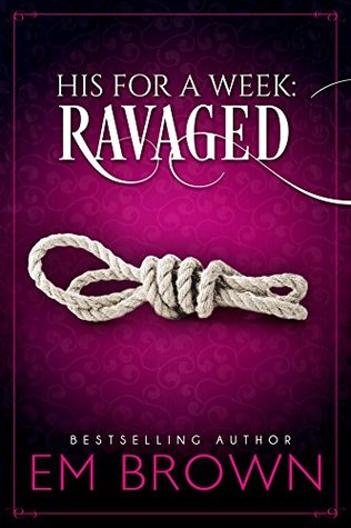 Ravaged (His For A Week, #2)