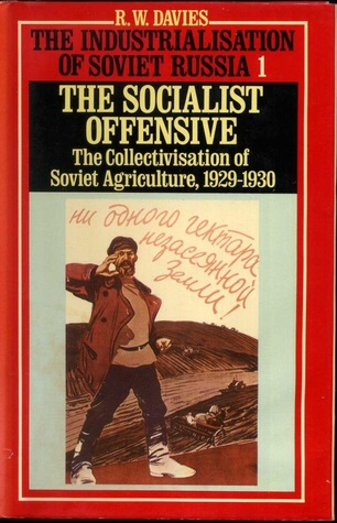 The Industrialization of Soviet Russia, Volume 1: The Socialist Offensive: The Collectivisation of the Soviet Agriculture, 1929-1930