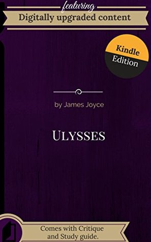 Digitally Upgraded Edition of Ulysses by James Joyce (Annotated): Reprint of a classic text optimized for kindle devices.